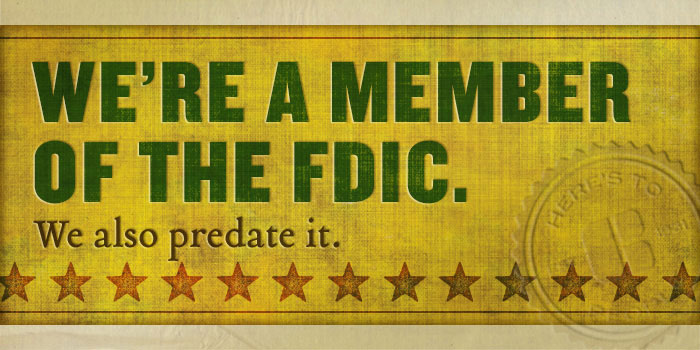 Image We're a member of the FDIC. We also predate it.